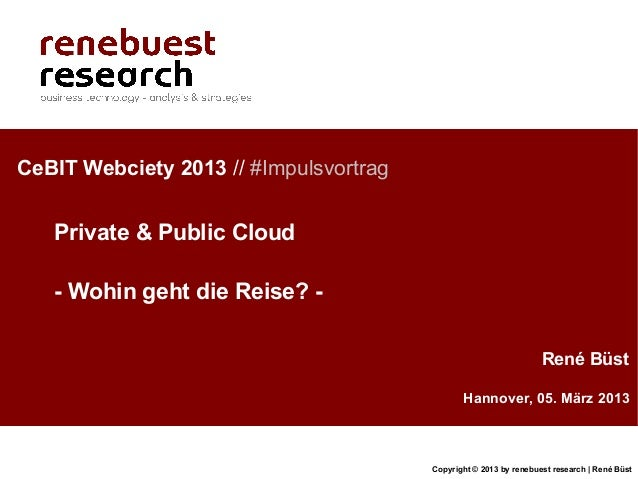 CeBIT Webciety 2013 // #Impulsvortrag   Private & Public Cloud   - Wohin geht die Reise? -                                ...