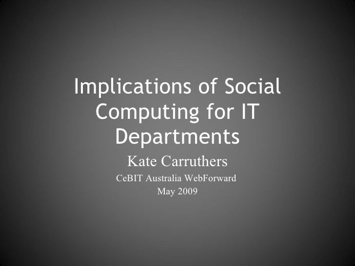 Kate Carruthers CeBIT Australia WebForward  May 2009 Implications of Social Computing for IT Departments