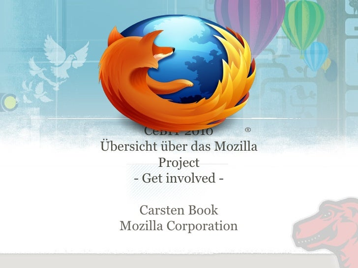 CeBIT 2010 Übersicht über das Mozilla Project - Get involved - Carsten Book Mozilla Corporation