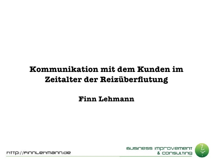 Kommunikation mit dem Kunden im          Zeitalter der Reizüberflutung                          Finn Lehmann     http://Fin...