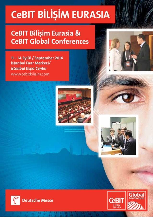 CeBIT BİLİŞİM EURASIA CeBIT Bilişim Eurasia & CeBIT Global Conferences 11 – 14 Eylül / September 2014 İstanbul Fuar Merkez...