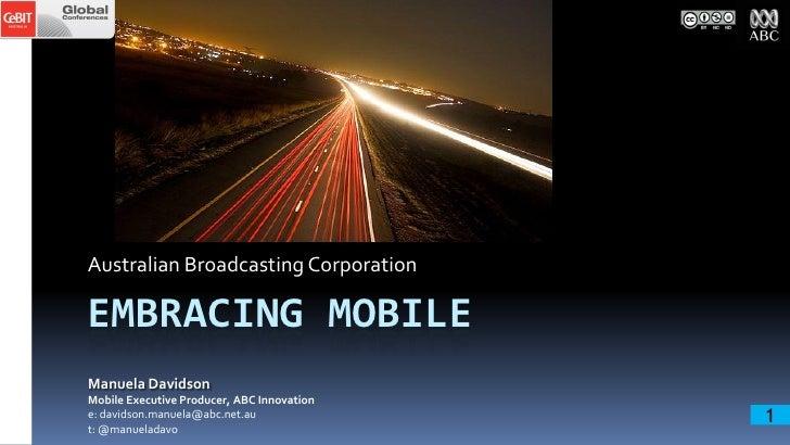 Australian Broadcasting CorporationEMBRACING MOBILEManuela DavidsonMobile Executive Producer, ABC Innovatione: davidson.ma...