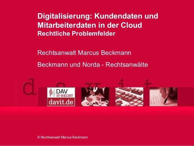 © Rechtsanwalt Marcus Beckmann Digitalisierung: Kundendaten und Mitarbeiterdaten in der Cloud Rechtliche Problemfelder Rec...