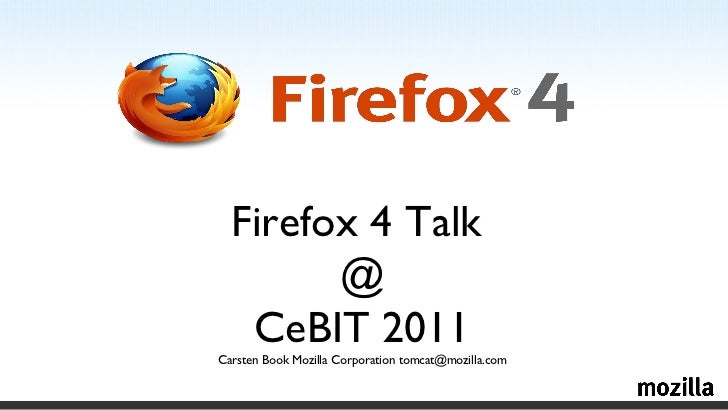 <ul>Firefox 4 Talk  @ CeBIT 2011 Carsten Book Mozilla Corporation tomcat@mozilla.com </ul>