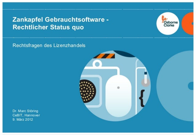 Zankapfel Gebrauchtsoftware - Rechtlicher Status quo Rechtsfragen des Lizenzhandels Dr. Marc Störing CeBIT, Hannover 9. Mä...