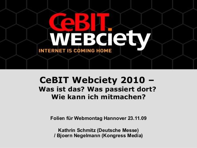 CeBIT Webciety 2010 – Was ist das? Was passiert dort? Wie kann ich mitmachen? Folien für Webmontag Hannover 23.11.09 Kathr...