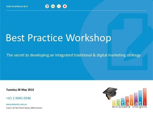 Best Practice WorkshopThe secret to developing an integrated traditional & digital marketing strategyCEBIT AUSTRALIA 2013T...