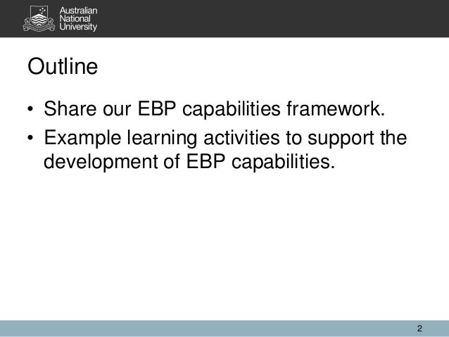 Outline 2 • Share our EBP capabilities framework. • Example learning activities to support the development of EBP capabili...