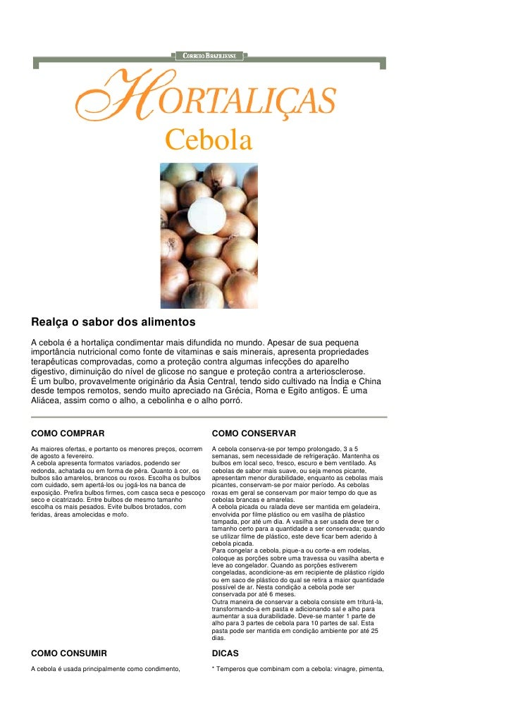 Cebola     Realça o sabor dos alimentos A cebola é a hortaliça condimentar mais difundida no mundo. Apesar de sua pequena ...