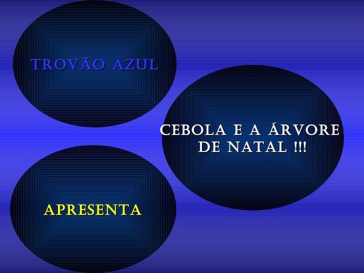 Trovão Azul Apresenta CEBOLA E A ÁRVORE  DE NATAL !!!