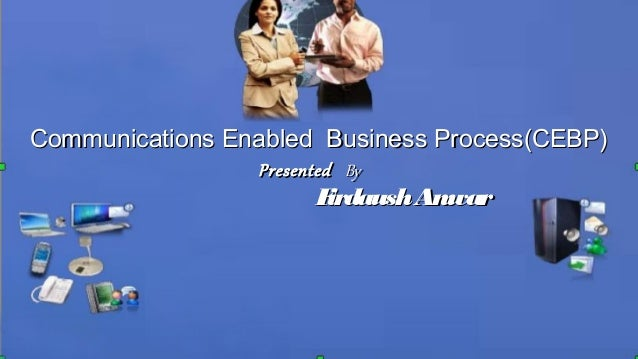 Communications Enabled Business Process(CEBP)Communications Enabled Business Process(CEBP) PresentedPresented ByBy Firdaus...