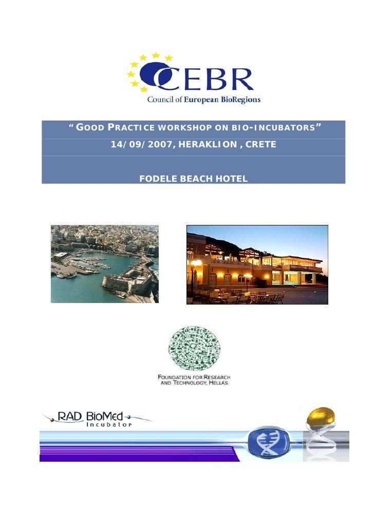 """ GOOD PRACTICE WORKSHOP ON BIO-INCUBATORS""        14/09/2007, HERAKLION , CRETE               FODELE BEACH HOTEL"