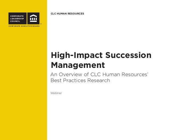 CLC HUMAN RESOURCES CORPORATE LEADERSHIP COUNCIL CORPORATE EXECUTIVE BOARD High-Impact Succession Management An Overview o...