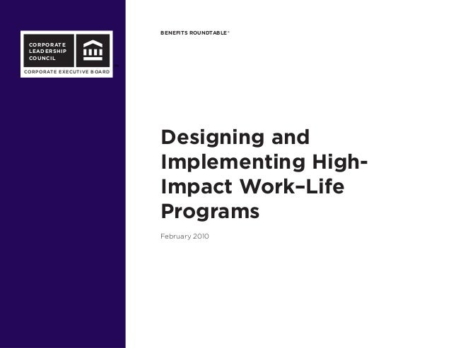 BENEFITS ROUNDTABLE® CORPORATE LEADERSHIP COUNCIL CORPORATE EXECUTIVE BOARD Designing and Implementing High- Impact Work–L...