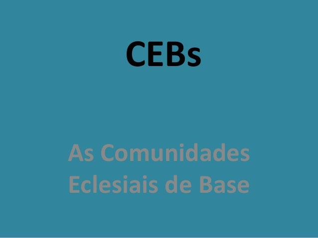 CEBs As Comunidades Eclesiais de Base
