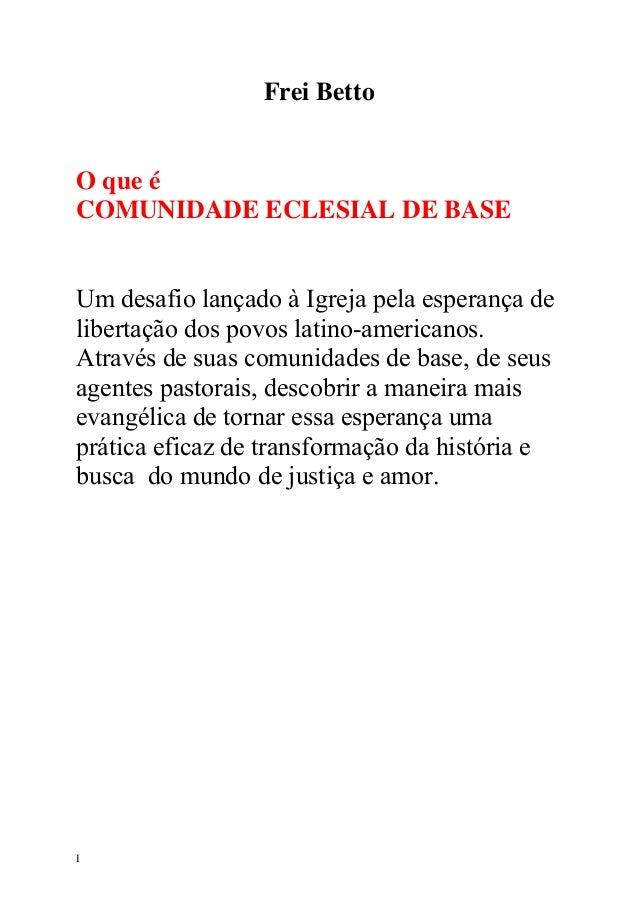 Frei Betto  O que é COMUNIDADE ECLESIAL DE BASE Um desafio lançado à Igreja pela esperança de libertação dos povos latino-...