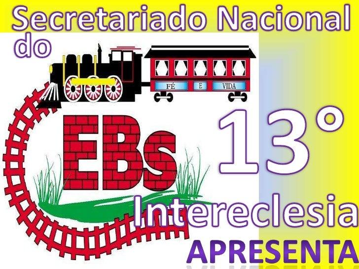 Secretariado Nacional  do  13° Intereclesia APRESENTA