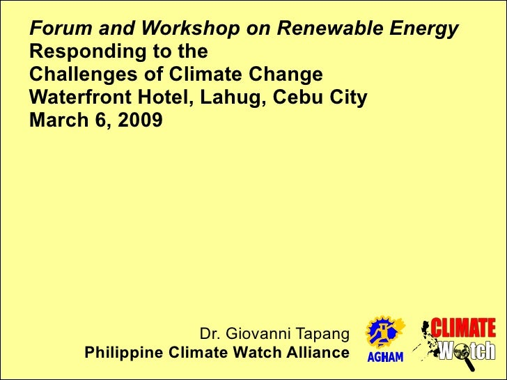 Forum and Workshop on Renewable Energy Responding to the Challenges of Climate Change Waterfront Hotel, Lahug, Cebu City M...