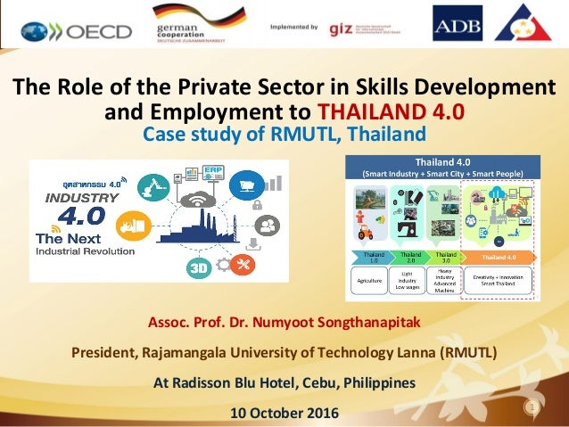 1 The Role of the Private Sector in Skills Development and Employment to THAILAND 4.0 Case study of RMUTL, Thailand Assoc....