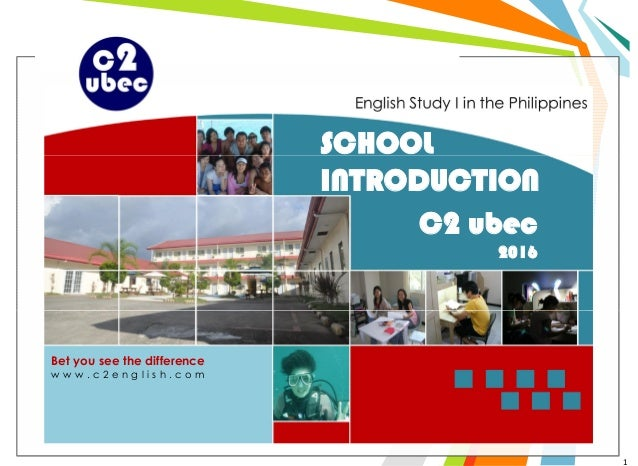 SCHOOL C2 ubec 2016 SCHOOL INTRODUCTION 1 Bet you see the difference w w w . c 2 e n g l i s h . c o m