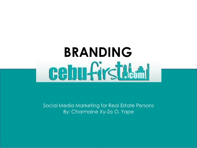 Social Media Marketing for Real Estate Persons By: Charmaine Xy-Za O. Yape BRANDING
