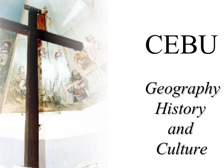 CEBU   Geography History  and  Culture