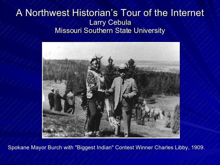 A Northwest Historian's Tour of the Internet Larry Cebula Missouri Southern State University Spokane Mayor Burch with &quo...