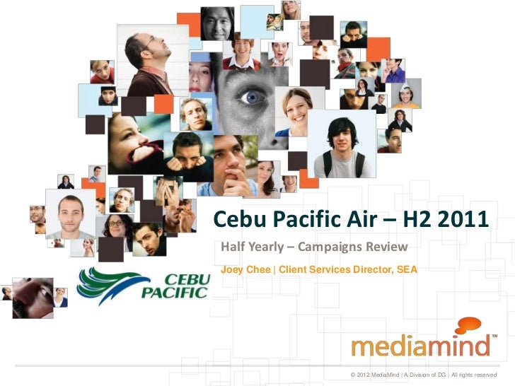 Cebu Pacific Air – H2 2011Half Yearly – Campaigns ReviewJoey Chee | Client Services Director, SEA                         ...