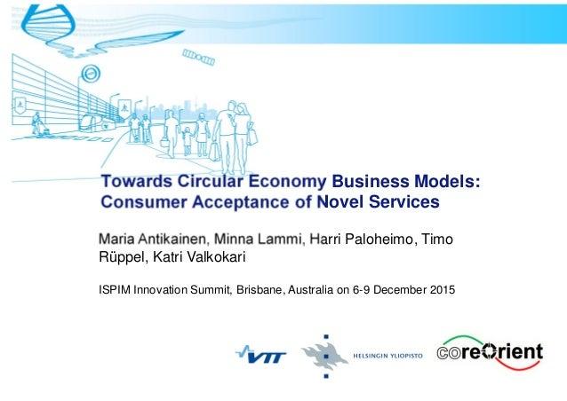 Towards Circular Economy Business Models: Consumer Acceptance of Novel Services Maria Antikainen, Minna Lammi, Harri Paloh...
