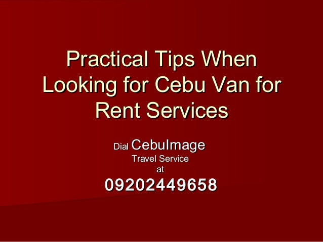 Practical Tips WhenLooking for Cebu Van for     Rent Services       Dial   CebuImage              Travel Service          ...