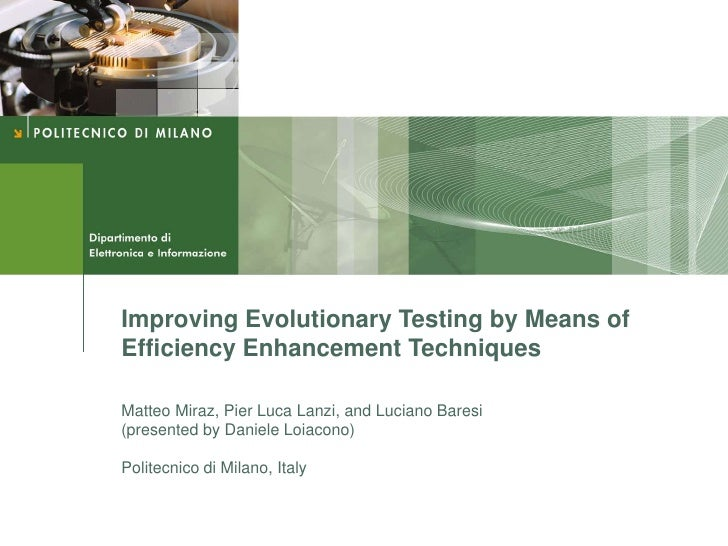 Improving Evolutionary Testing by Means of Efficiency Enhancement Techniques  Matteo Miraz, Pier Luca Lanzi, and Luciano B...