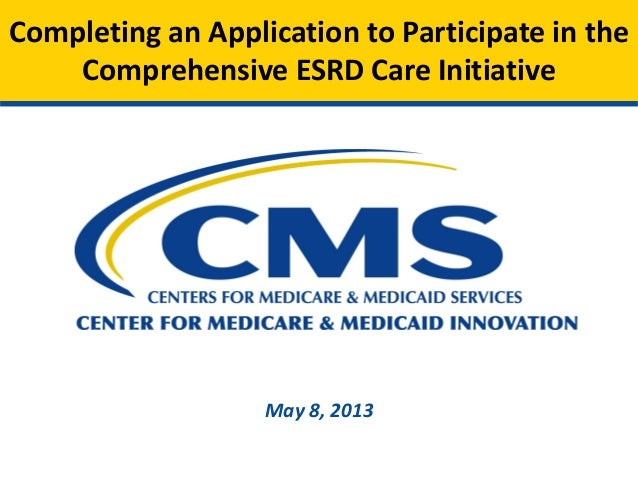 May 8, 2013Completing an Application to Participate in theComprehensive ESRD Care Initiative