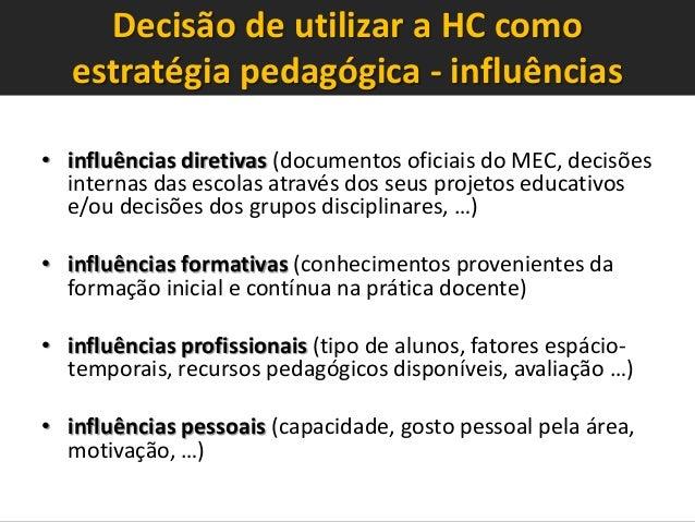 Decisão de utilizar a HC como estratégia pedagógica - influências • influências diretivas (documentos oficiais do MEC, dec...