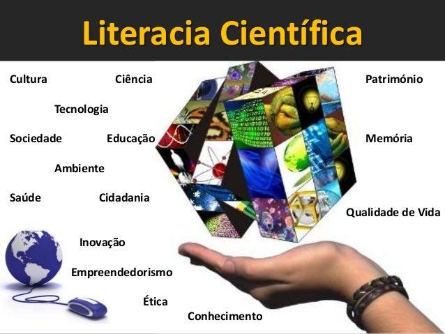 Literacia Científica Cultura  Ciência  Património  Tecnologia Sociedade  Educação  Memória  Ambiente Saúde  Cidadania Qual...