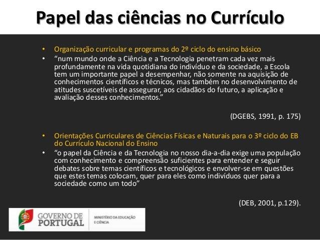 """Papel das ciências no Currículo • •  Organização curricular e programas do 2º ciclo do ensino básico """"num mundo onde a Ciê..."""