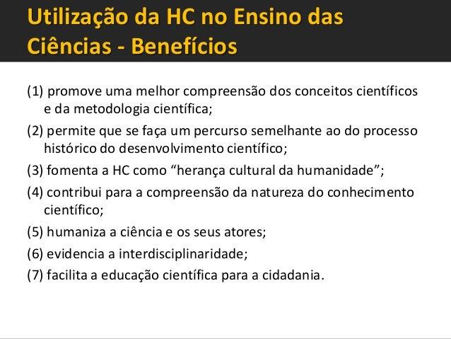 Utilização da HC no Ensino das Ciências - Benefícios (1) promove uma melhor compreensão dos conceitos científicos e da met...