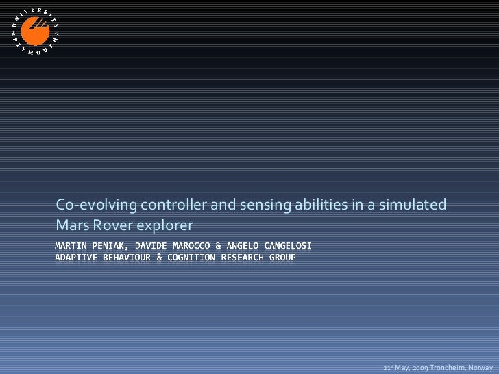 Co-evolving controller and sensing abilities in a simulated Mars Rover explorer 21 st  May, 2009 Trondheim, Norway