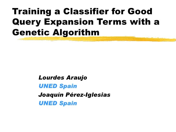 <ul><li>Training a Classifier for Good Query Expansion Terms with a Genetic Algorithm </li></ul><ul>Lourdes Araujo UNED Sp...