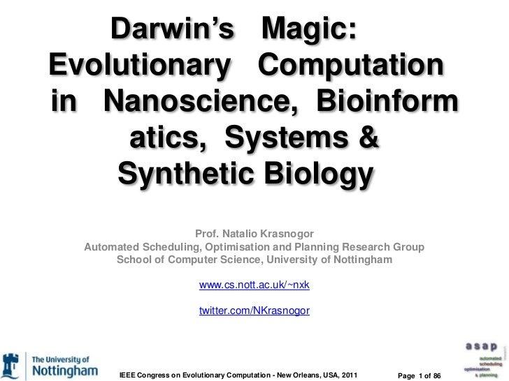 Darwin's  Magic:    Evolutionary  Computation  in  Nanoscience, Bioinformatics, Systems & SyntheticBiology  <br ...
