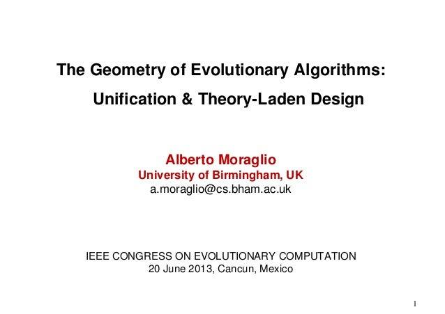 The Geometry of Evolutionary Algorithms: Unification & Theory-Laden Design  Alberto Moraglio University of Birmingham, UK ...