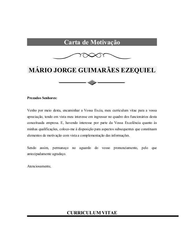 Carta de Motivação MÁRIO JORGE GUIMARÃES EZEQUIEL Prezados Senhores: Venho por meio desta, encaminhar a Vossa Excia, meu c...