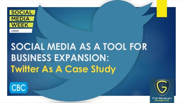 SOCIAL MEDIA AS A TOOL FOR BUSINESS EXPANSION: Twitter As A Case Study