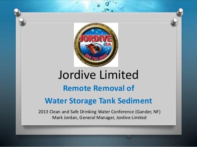 Jore Limited Remote Removal of Water Storage Tank Sediment 2013 Clean and Safe Drinking Water Conference ...  sc 1 st  SlideShare & Remote Removal of Sediment in Water Storage Tanks - Mark Jordan (Jordu2026