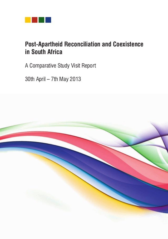 Post-Apartheid Reconciliation and Coexistence in South Africa A Comparative Study Visit Report 30th April – 7th May 2013