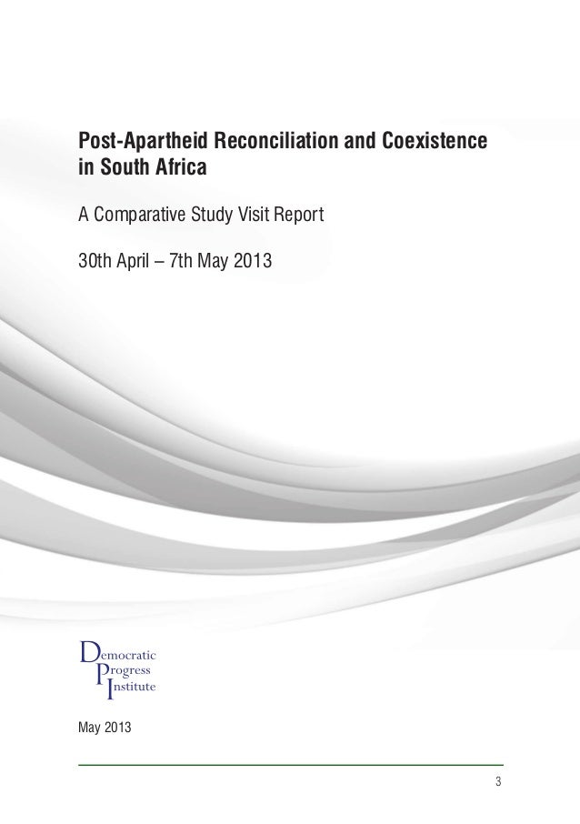 3 May 2013 Post-Apartheid Reconciliation and Coexistence in South Africa A Comparative Study Visit Report 30th April – 7th...