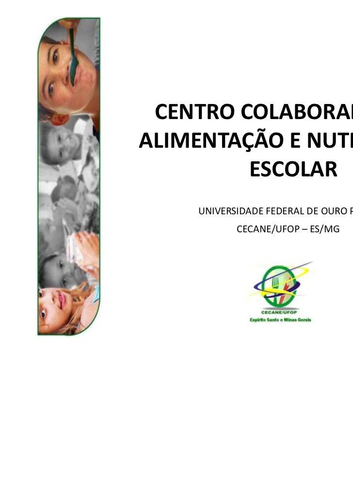 CENTRO COLABORADOR EMALIMENTAÇÃO E NUTRIÇÃO DO         ESCOLAR    UNIVERSIDADE FEDERAL DE OURO PRETO           CECANE/UFOP...