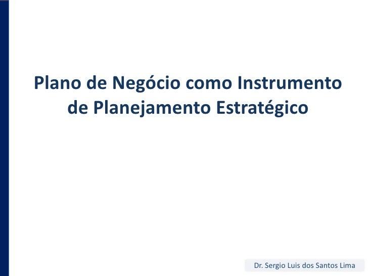 Plano de NegóciocomoInstrumento de PlanejamentoEstratégico<br />Dr. Sergio Luis dos Santos Lima<br />