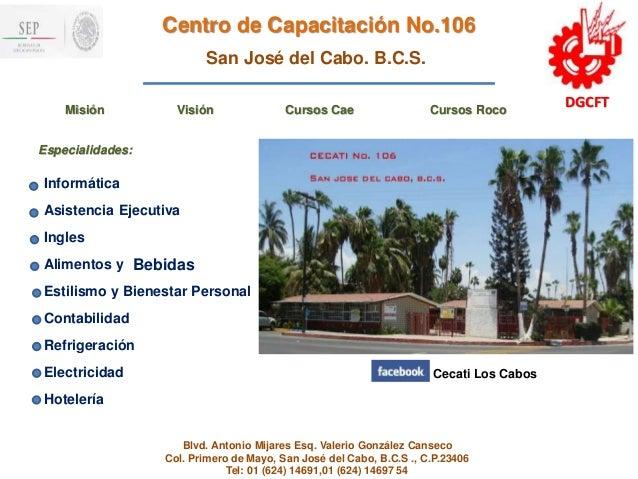 Centro de Capacitación No.106  San José del Cabo. B.C.S.  Misión Visión Cursos Cae Cursos Roco DGCFT  Especialidades:  Inf...