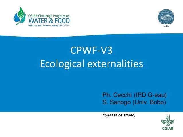CPWF-V3 Ecological externalities Ph. Cecchi (IRD G-eau) S. Sanogo (Univ. Bobo) (logos to be added)
