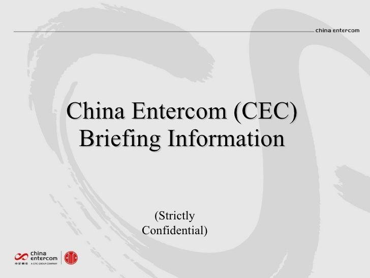 China Entercom (CEC)  Briefing Information          (Strictly       Confidential)